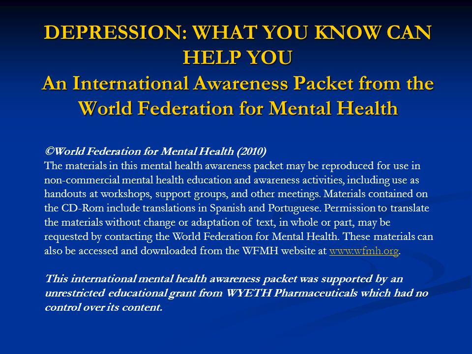 DEPRESSION: WHAT YOU KNOW CAN HELP YOU An International Awareness Packet from the World Federation for Mental Health
