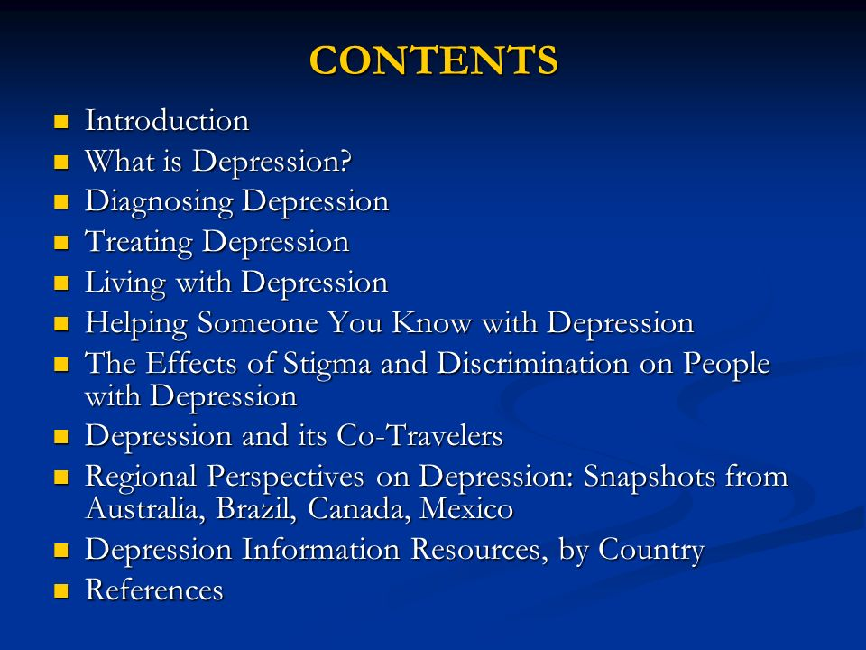 CONTENTS Introduction What is Depression Diagnosing Depression