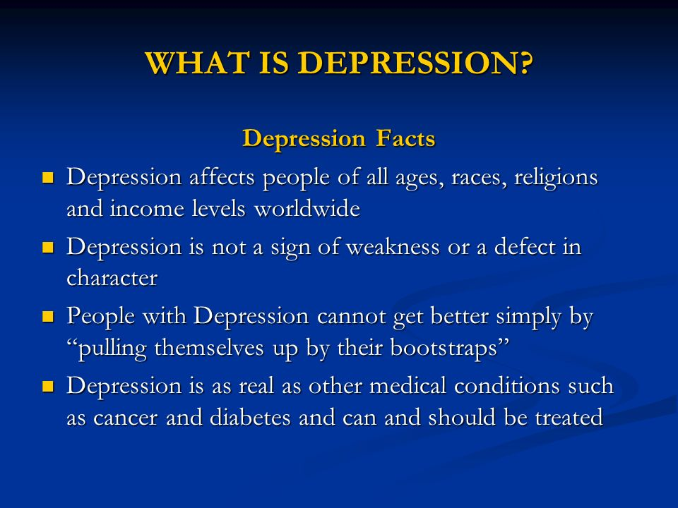 WHAT IS DEPRESSION Depression Facts
