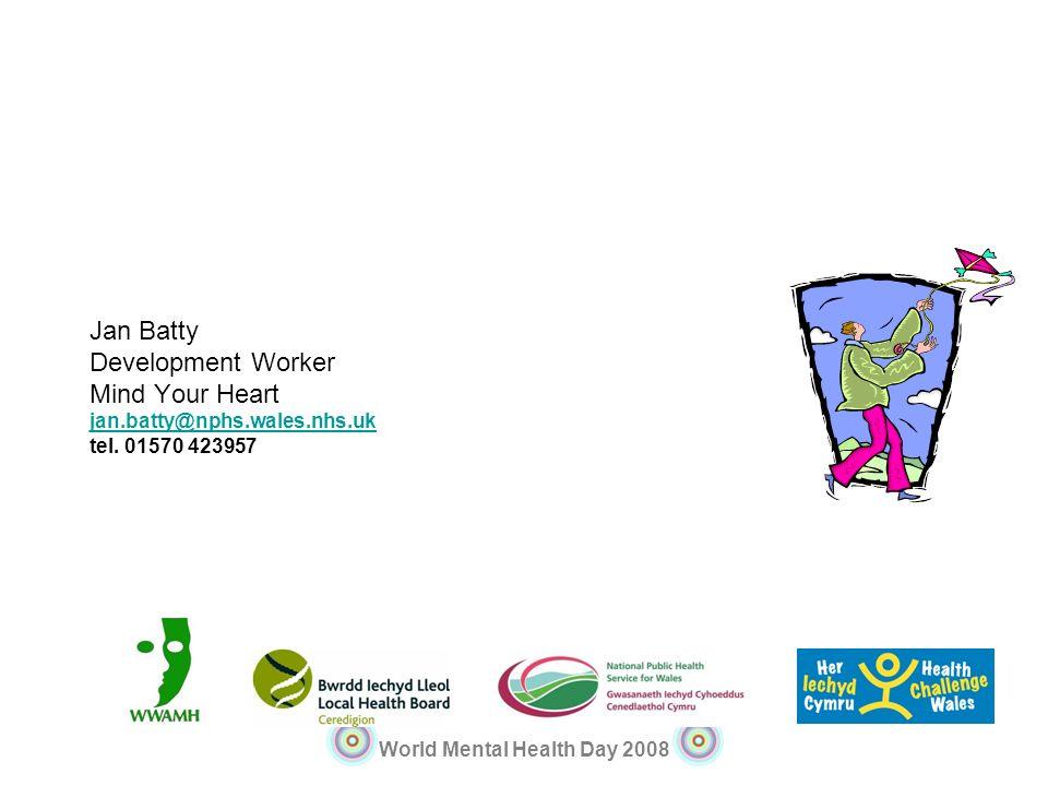 Jan Batty Development Worker Mind Your Heart jan. batty@nphs. wales