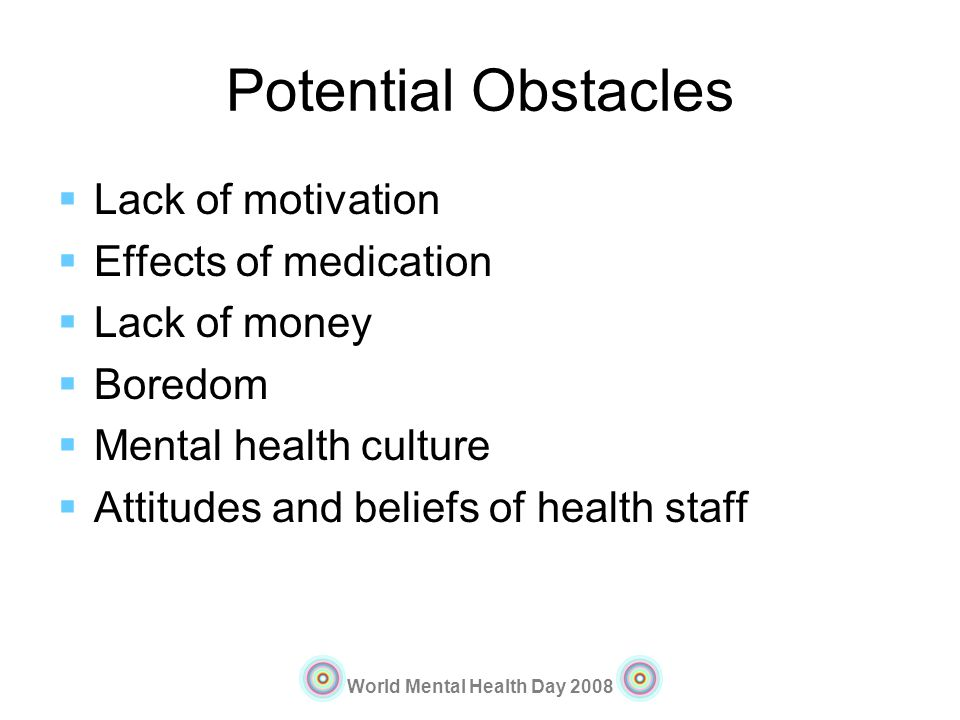 Potential Obstacles Lack of motivation Effects of medication