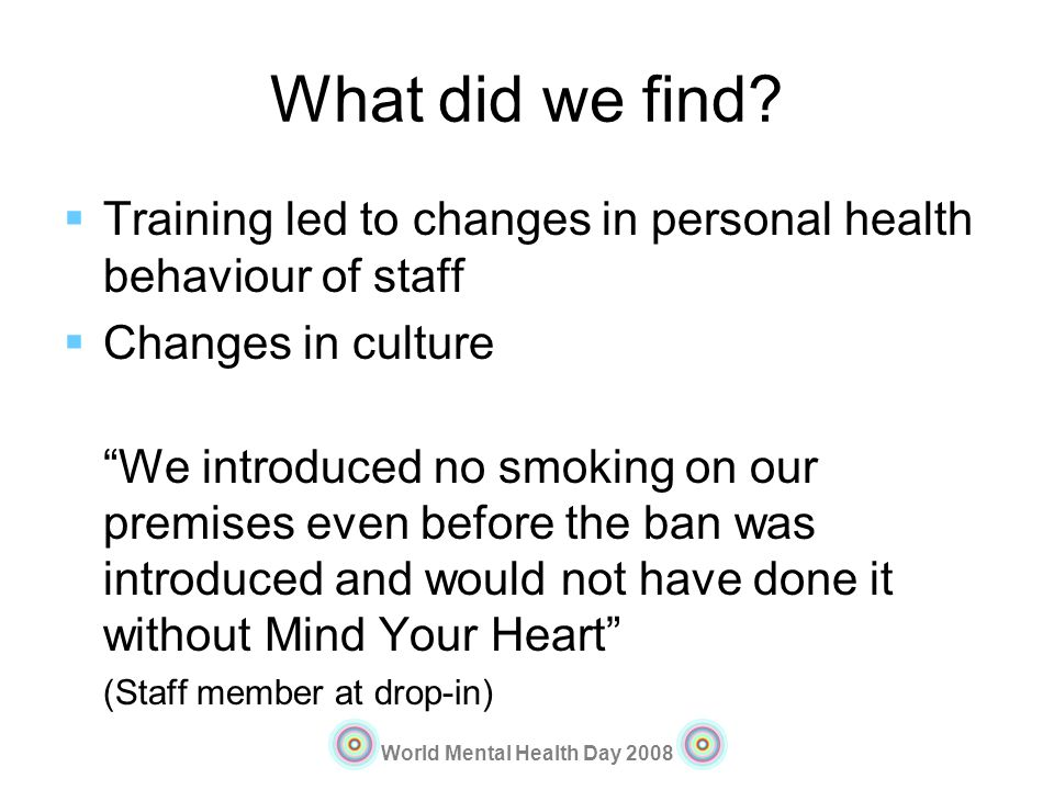 What did we find Training led to changes in personal health behaviour of staff. Changes in culture.