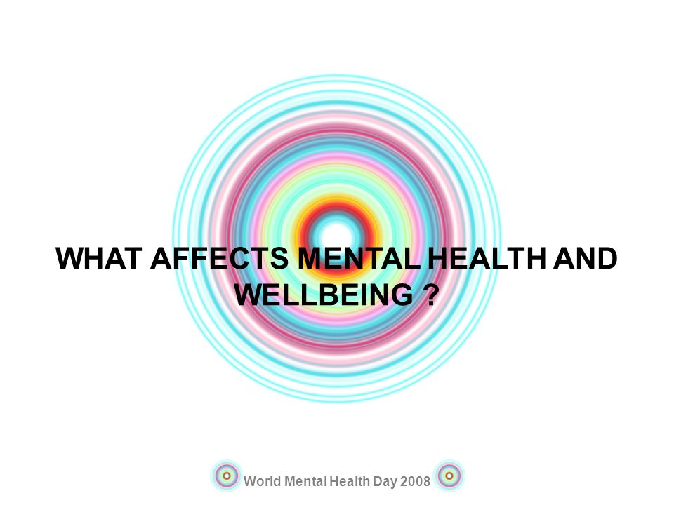 WHAT AFFECTS MENTAL HEALTH AND WELLBEING