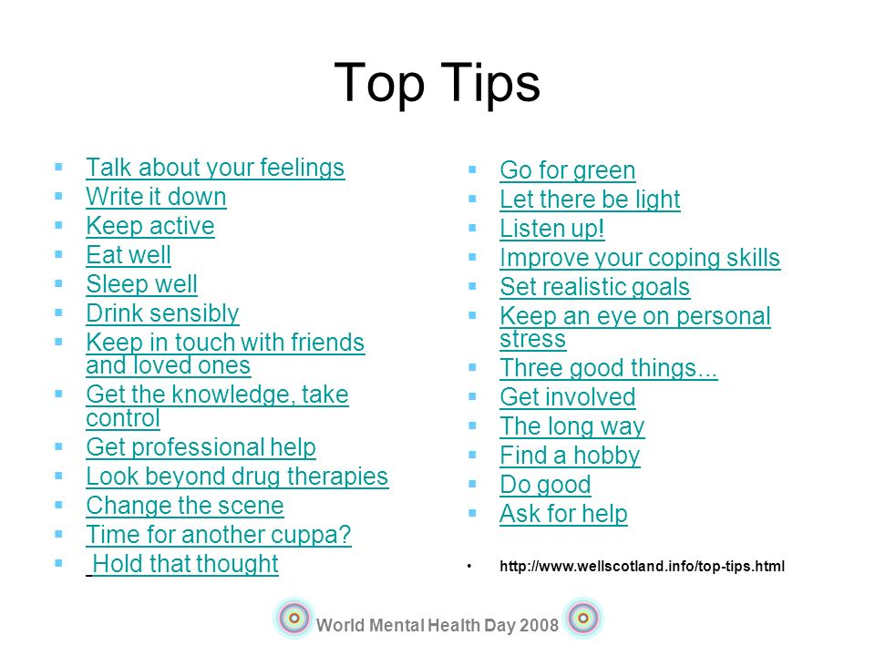 Top Tips Talk about your feelings Go for green Write it down