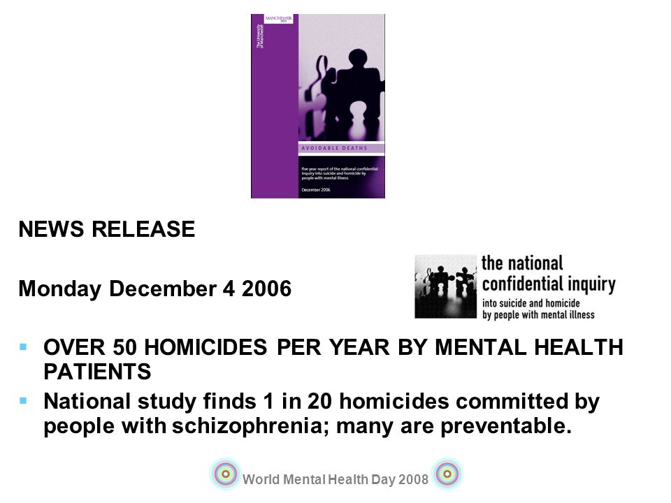 NEWS RELEASE Monday December 4 2006. OVER 50 HOMICIDES PER YEAR BY MENTAL HEALTH PATIENTS.