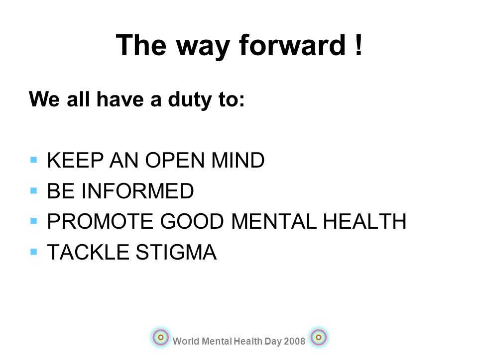 The way forward ! We all have a duty to: KEEP AN OPEN MIND BE INFORMED
