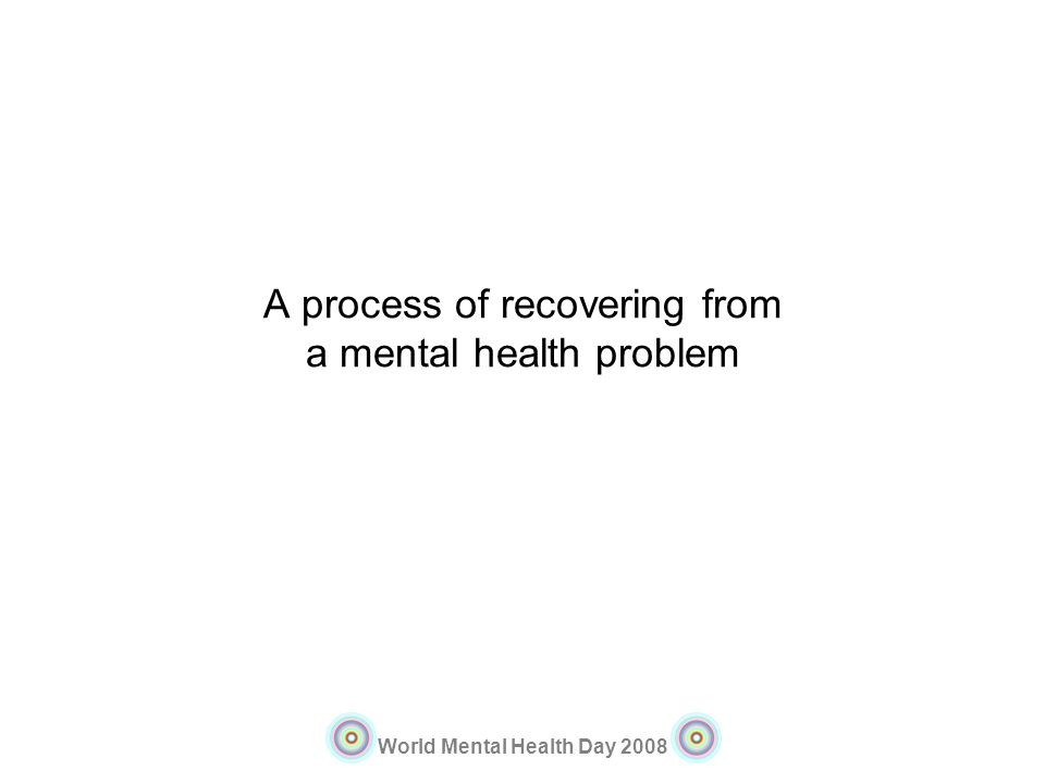 A process of recovering from a mental health problem