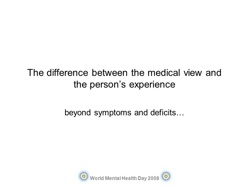 The difference between the medical view and the person's experience