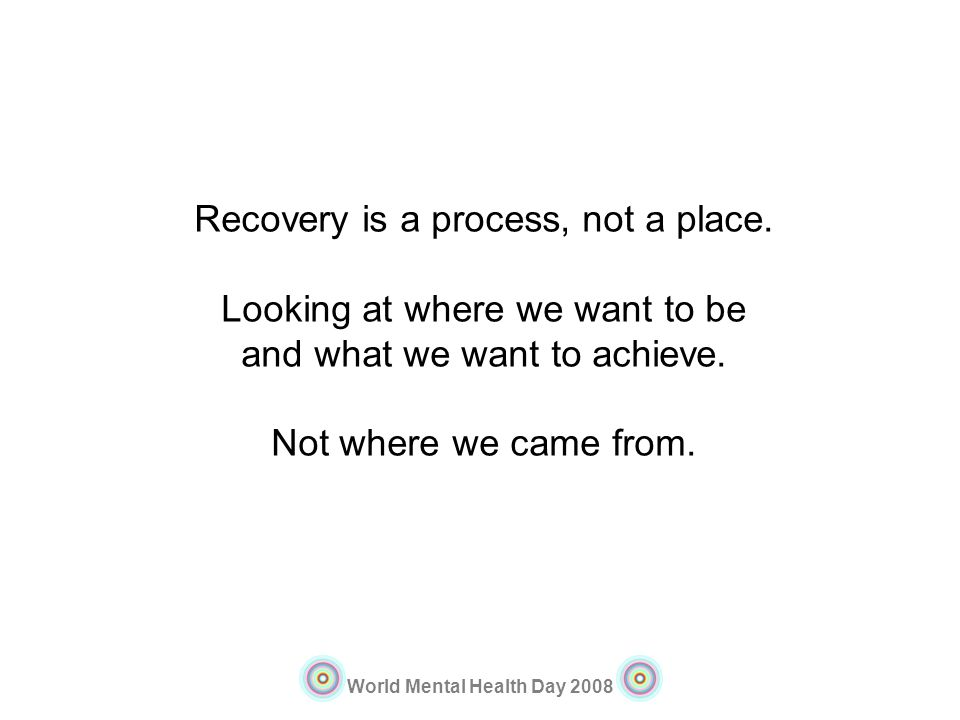 Recovery is a process, not a place