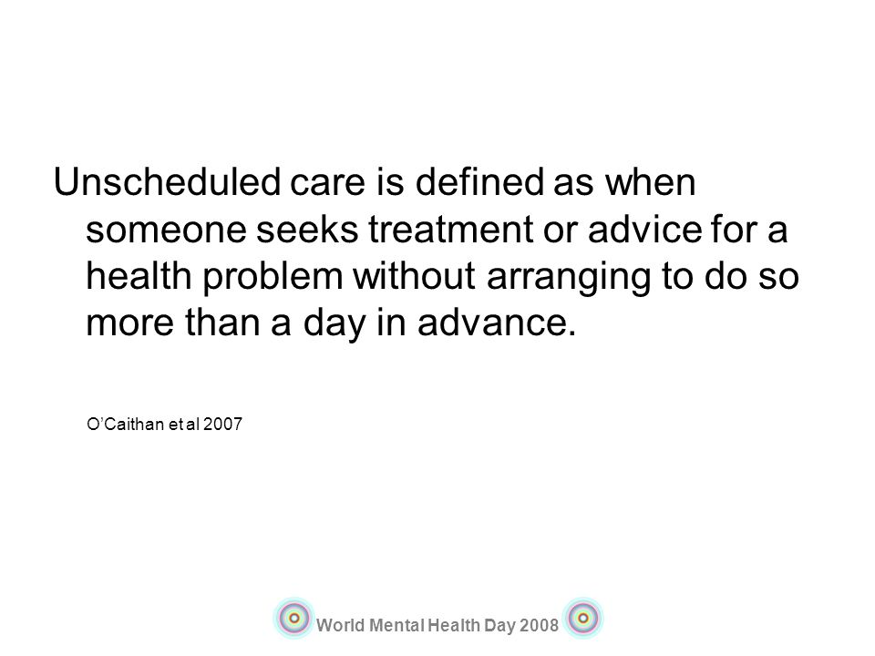 Unscheduled care is defined as when someone seeks treatment or advice for a health problem without arranging to do so more than a day in advance.