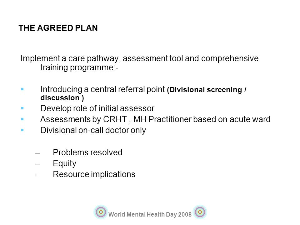 THE AGREED PLAN Implement a care pathway, assessment tool and comprehensive training programme:-