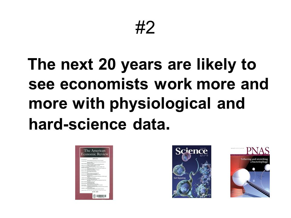 #2The next 20 years are likely to see economists work more and more with physiological and hard-science data.