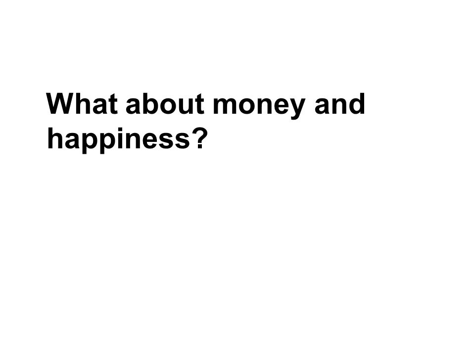 What about money and happiness