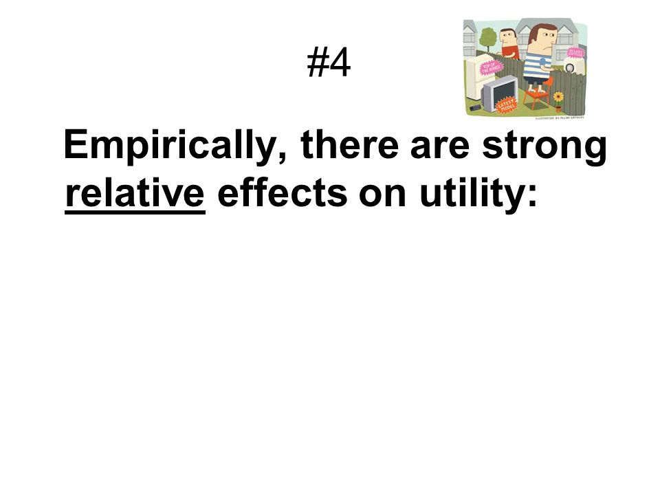 #4 Empirically, there are strong relative effects on utility: