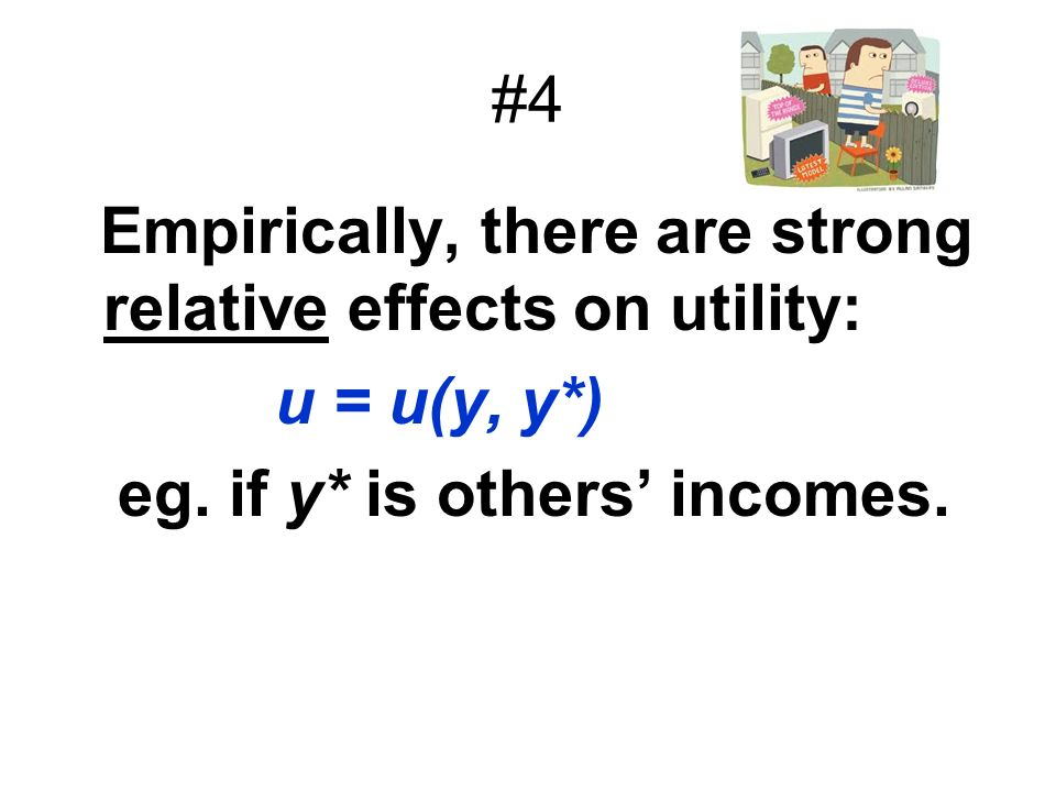 #4Empirically, there are strong relative effects on utility: u = u(y, y*) eg.