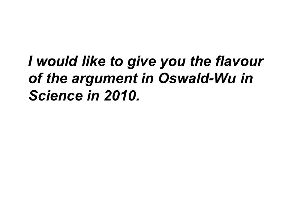 I would like to give you the flavour of the argument in Oswald-Wu in Science in 2010.