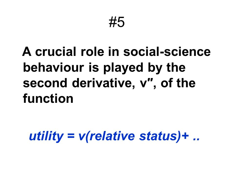 #5 A crucial role in social-science behaviour is played by the second derivative, v″, of the function.