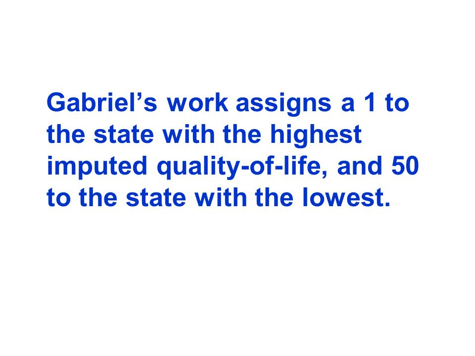 Gabriel's work assigns a 1 to the state with the highest imputed quality-of-life, and 50 to the state with the lowest.