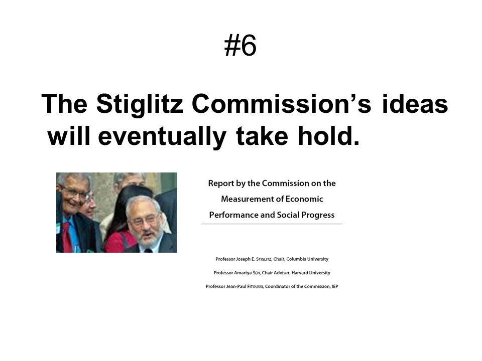 #6 The Stiglitz Commission's ideas will eventually take hold.