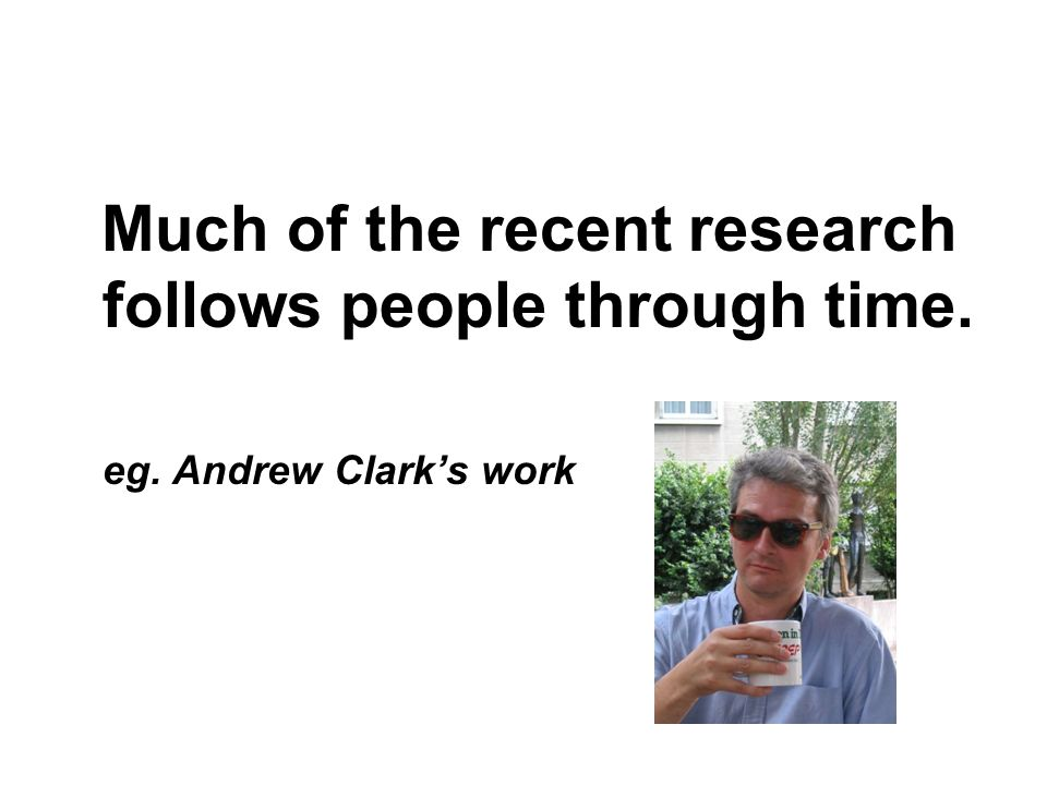 Much of the recent research follows people through time.