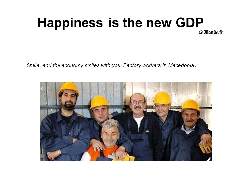 Happiness is the new GDP