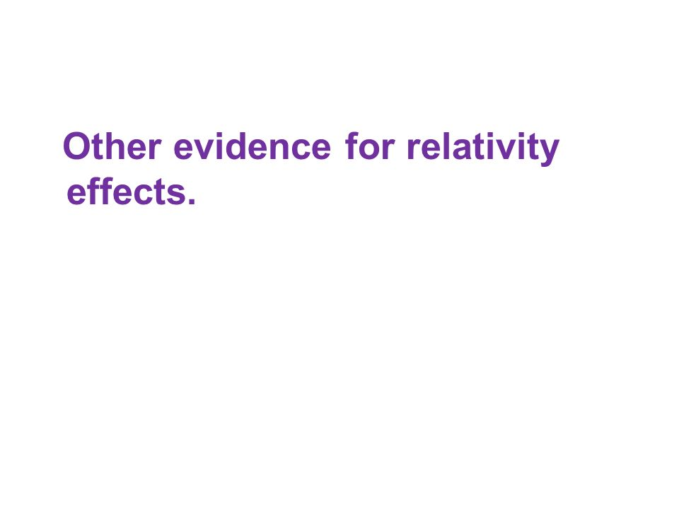 Other evidence for relativity effects.