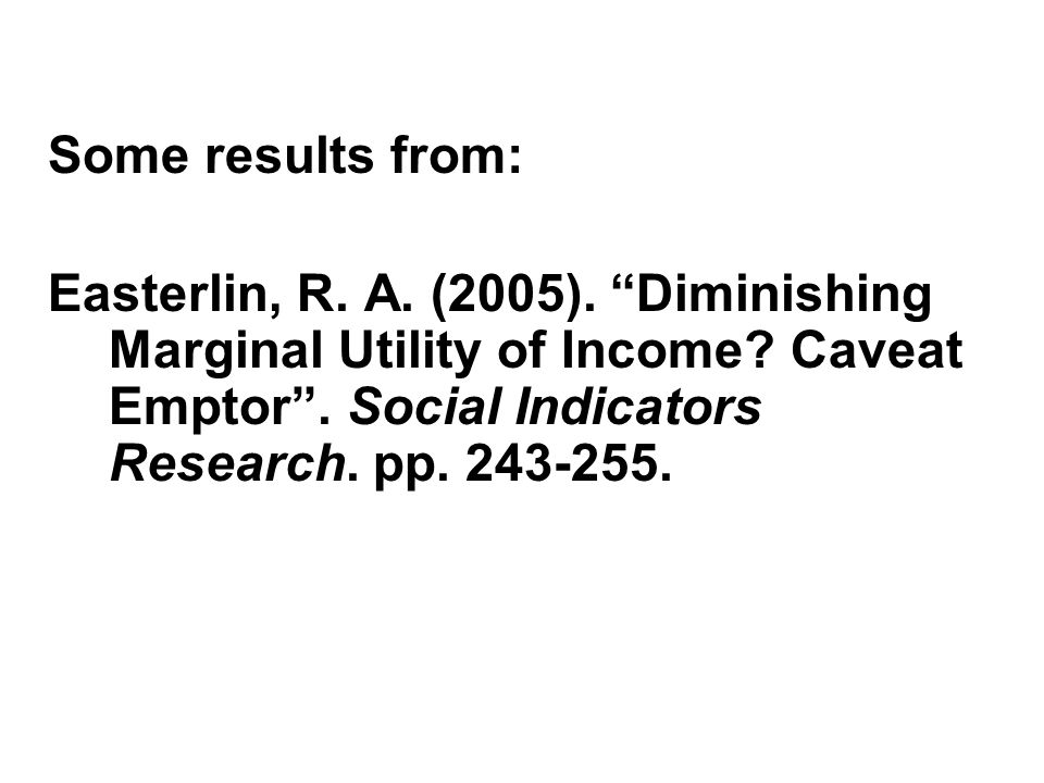 Some results from: Easterlin, R. A. (2005). Diminishing Marginal Utility of Income.
