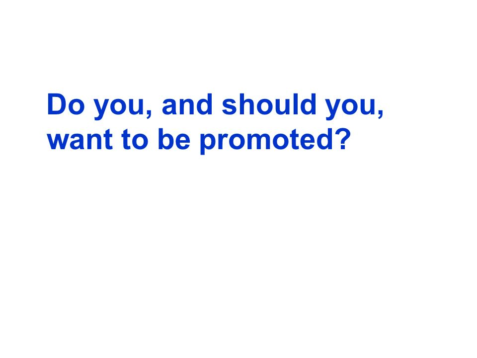 Do you, and should you, want to be promoted