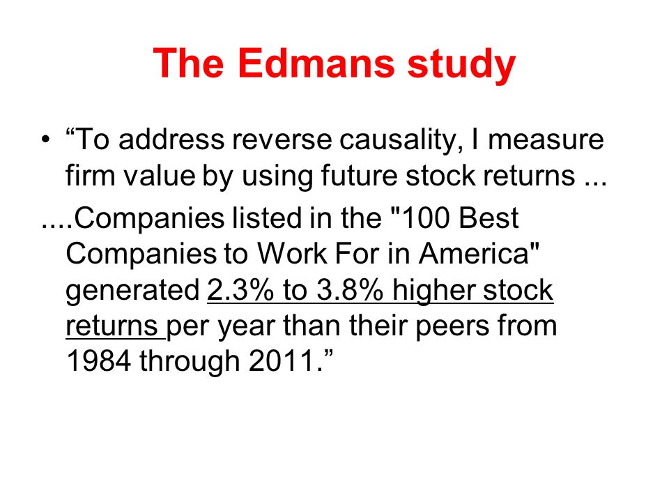 The Edmans study To address reverse causality, I measure firm value by using future stock returns ...