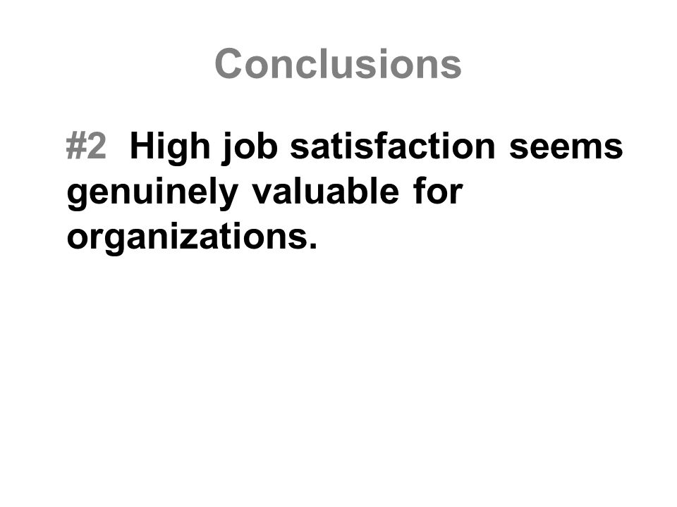 Conclusions #2 High job satisfaction seems genuinely valuable for organizations.