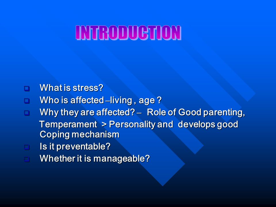 INTRODUCTION What is stress Who is affected –living , age