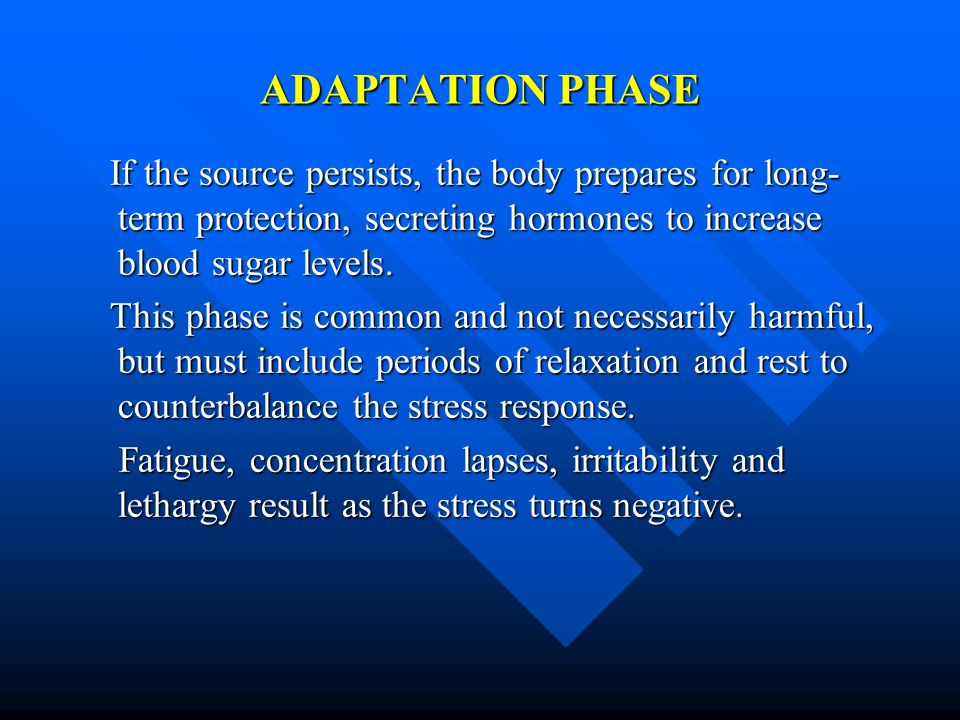 ADAPTATION PHASEIf the source persists, the body prepares for long-term protection, secreting hormones to increase blood sugar levels.