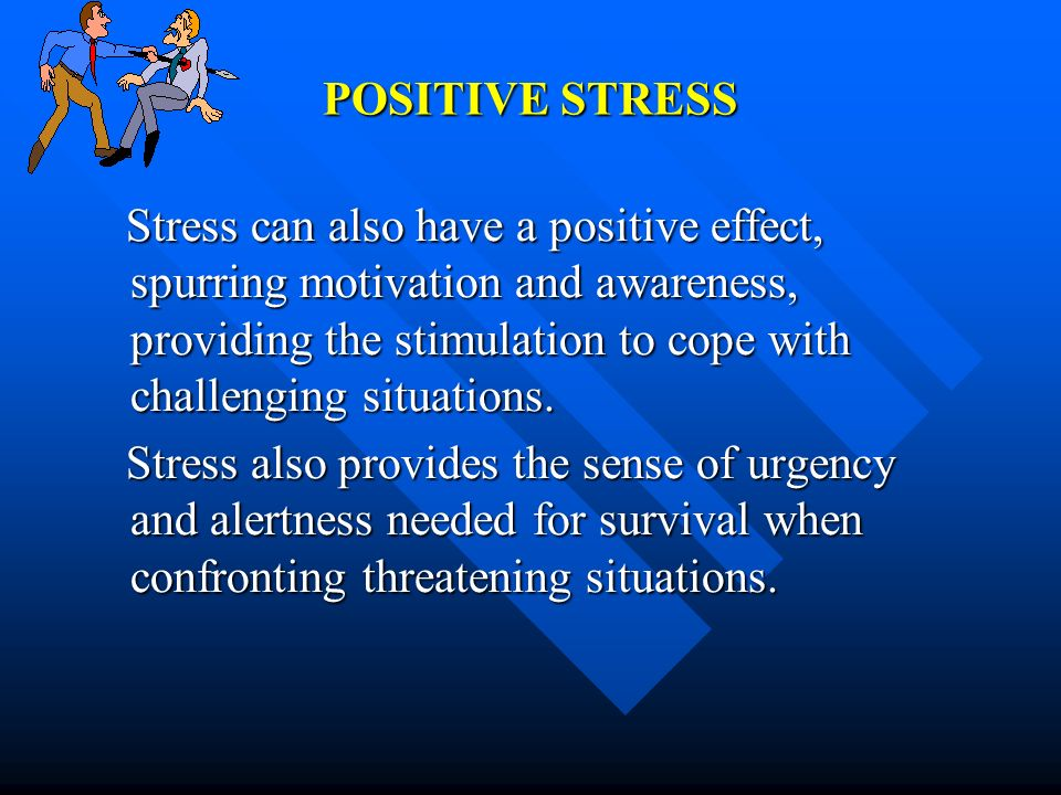 positive stress Learn how to cultivate the kind of stress that can actually help you become stronger–emotionally, physically and mentally.