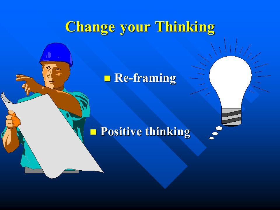 Change your Thinking Re-framing Positive thinking
