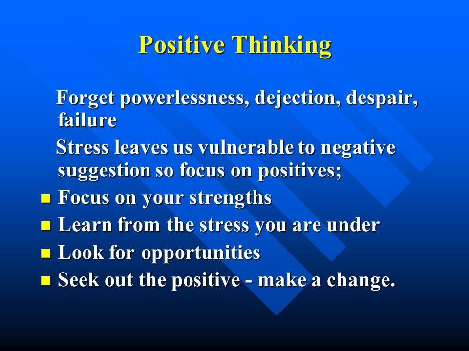 Positive Thinking Forget powerlessness, dejection, despair, failure
