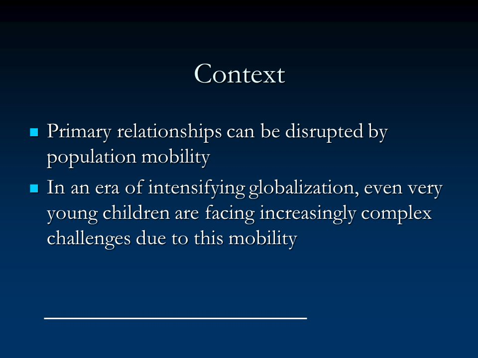 Context Primary relationships can be disrupted by population mobility