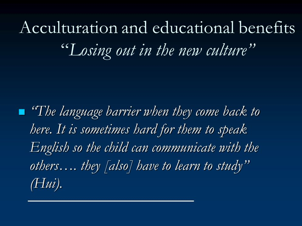 Acculturation and educational benefits Losing out in the new culture