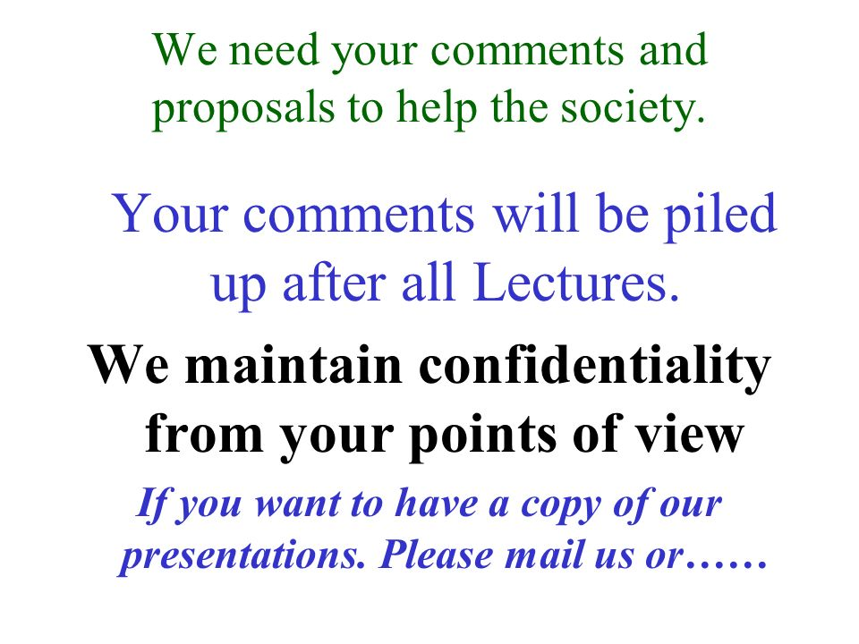 We need your comments and proposals to help the society.