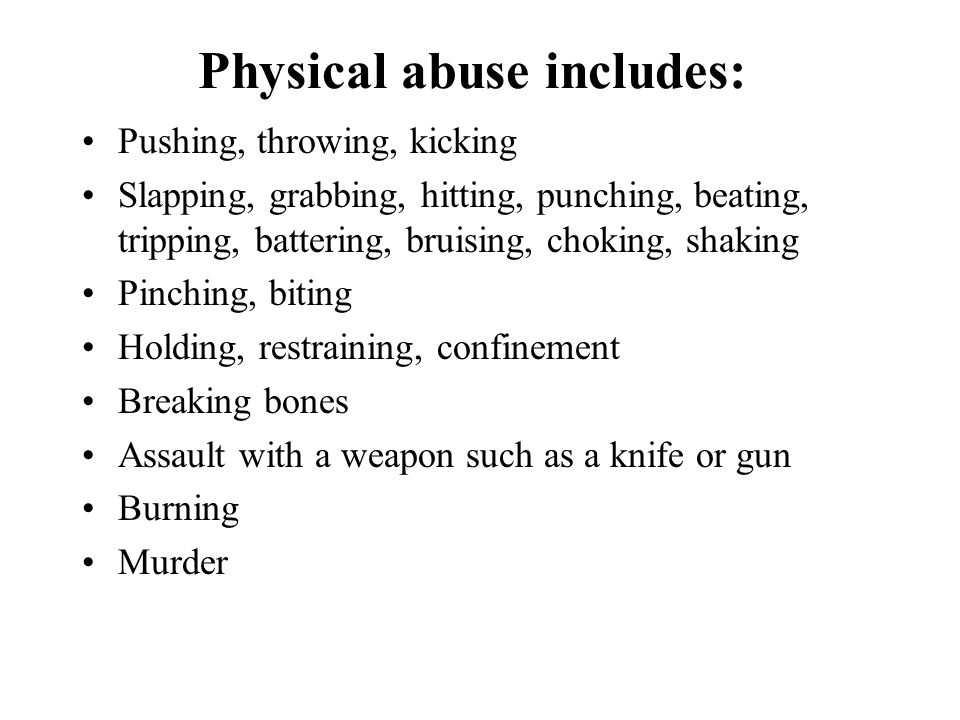 Physical abuse includes: