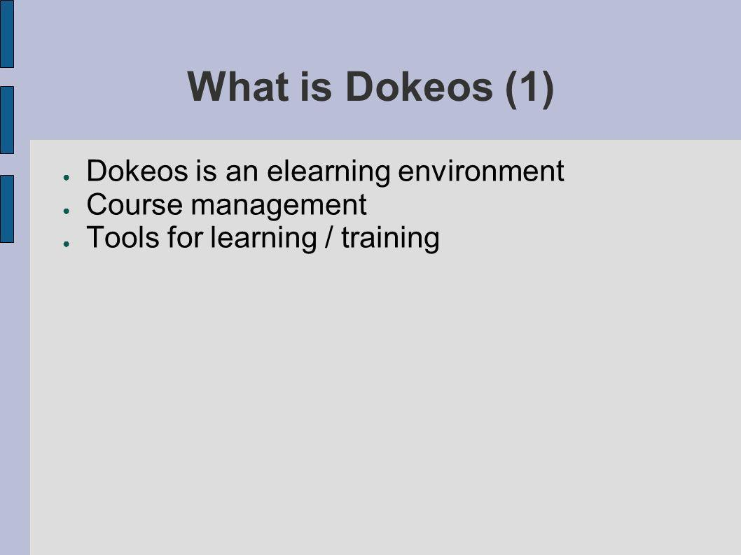 What is Dokeos (1) Dokeos is an elearning environment