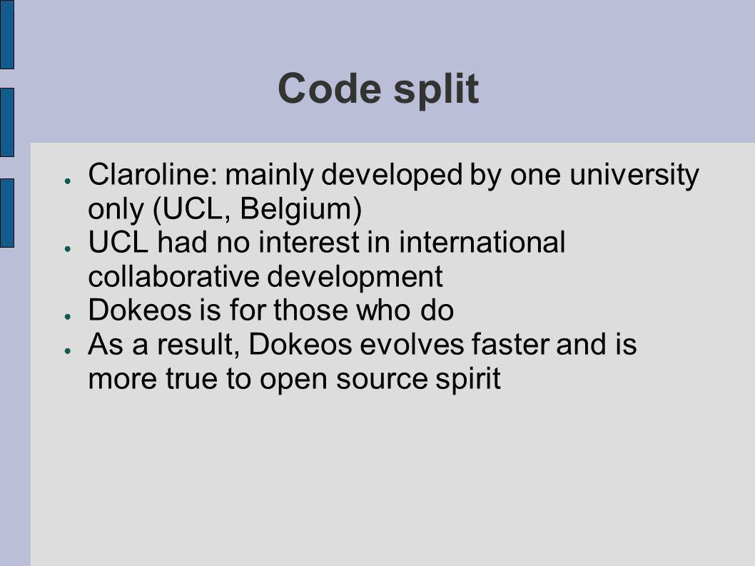 Code split Claroline: mainly developed by one university only (UCL, Belgium) UCL had no interest in international collaborative development.