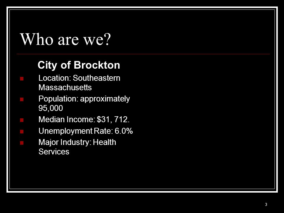 Who are we City of Brockton Location: Southeastern Massachusetts