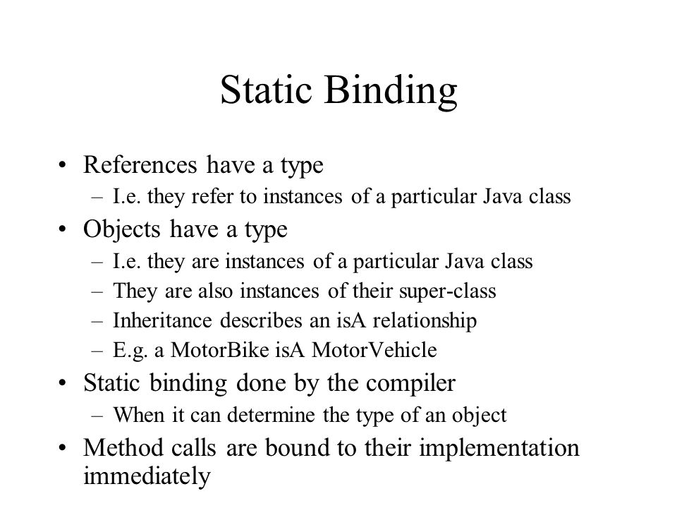 Static Binding References have a type Objects have a type