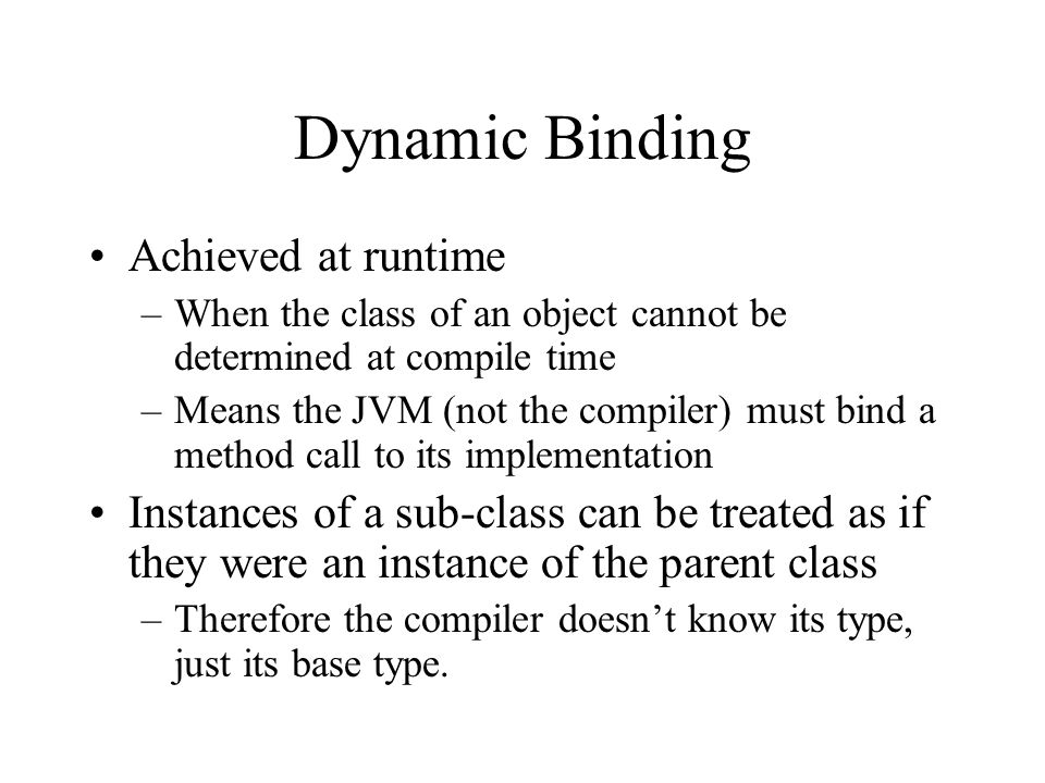 Dynamic Binding Achieved at runtime