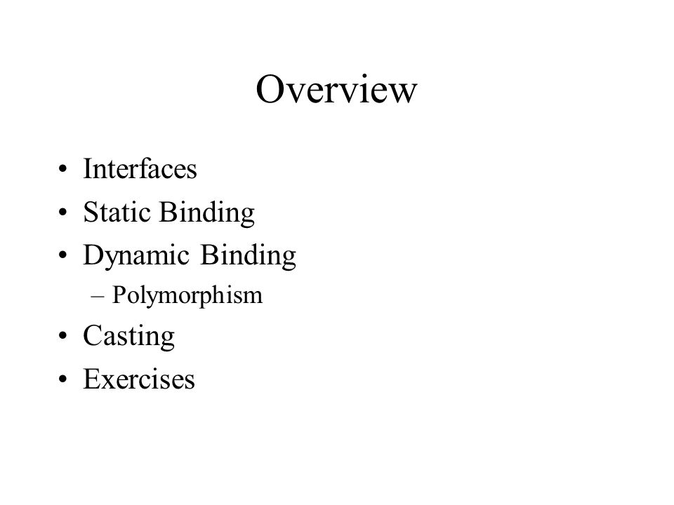 Overview Interfaces Static Binding Dynamic Binding Casting Exercises