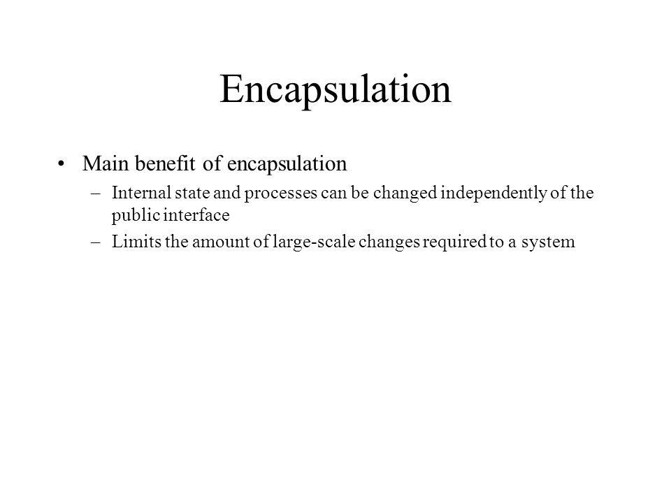 Encapsulation Main benefit of encapsulation