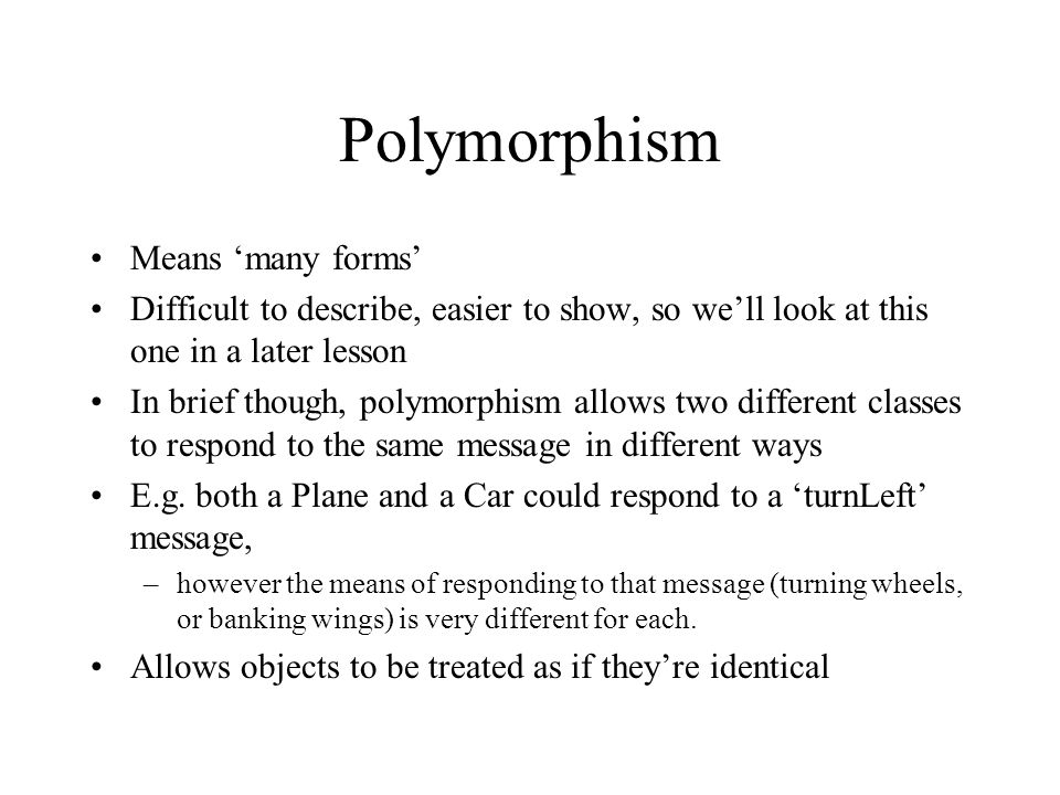 Polymorphism Means 'many forms'