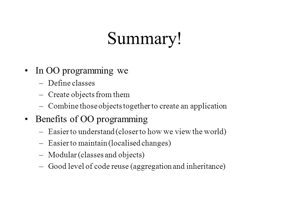 Summary! In OO programming we Benefits of OO programming