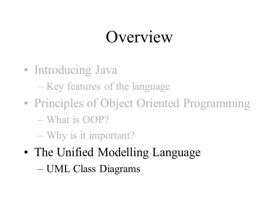 Overview Introducing Java Principles of Object Oriented Programming