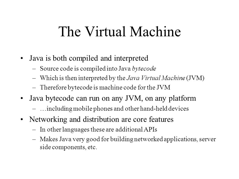The Virtual Machine Java is both compiled and interpreted